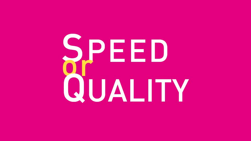 speed_or_quality